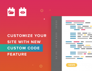 Customize your site with new Custom Code feature